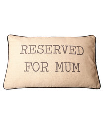 Reserved For Mum print cushion